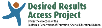 Desired Results Access Project, Under the direction of the California Department of Education, Special Education Division